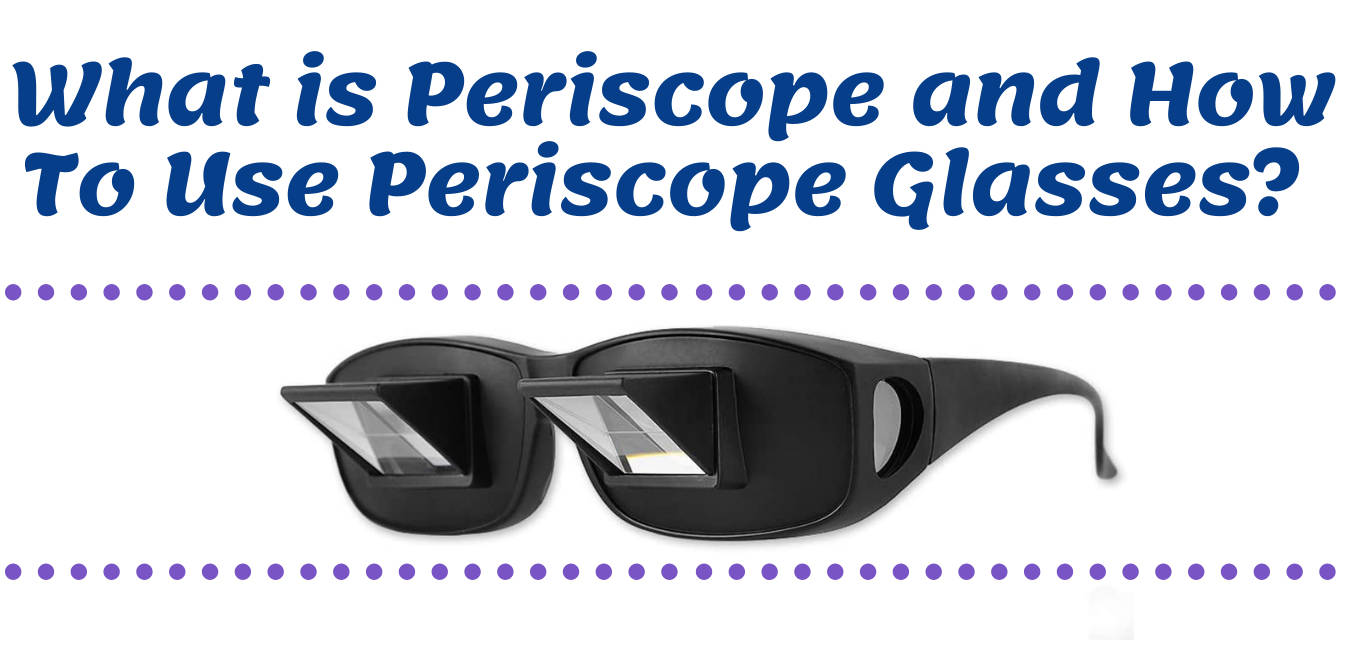 What is Periscope and How To Use Periscope Glasses